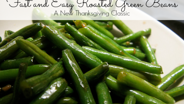Fast and Easy Roasted Green Beans: A New Thanksgiving Classic